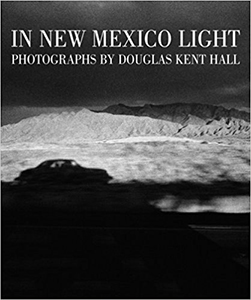 In New Mexico Light, Photographs by Douglas Kent Hall